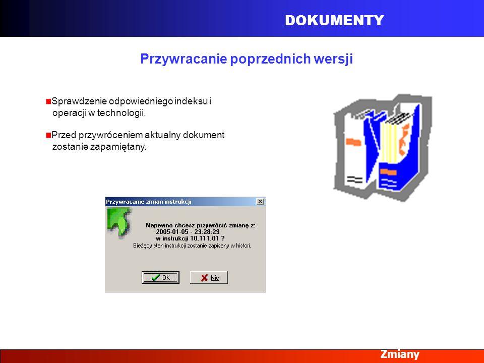 DOKUMENTY Zmiany Przywracanie poprzednich wersji Sprawdzenie odpowiedniego indeksu i operacji w technologii. Przed przywróceniem aktualny dokument zos