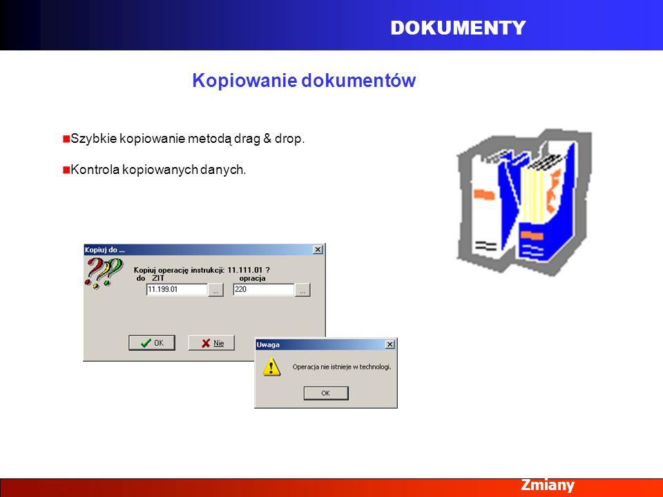 DOKUMENTY Zmiany Kopiowanie dokumentów Szybkie kopiowanie metodą drag & drop. Kontrola kopiowanych danych.