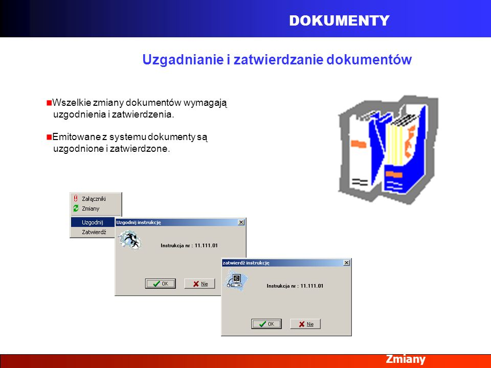 DOKUMENTY Zmiany Uzgadnianie i zatwierdzanie dokumentów Wszelkie zmiany dokumentów wymagają uzgodnienia i zatwierdzenia. Emitowane z systemu dokumenty