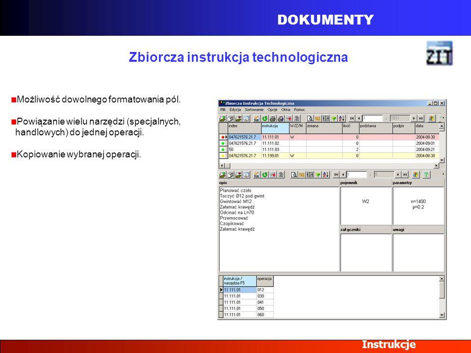 DOKUMENTY Instrukcje Zbiorcza instrukcja technologiczna Możliwość dowolnego formatowania pól. Powiązanie wielu narzędzi (specjalnych, handlowych) do j