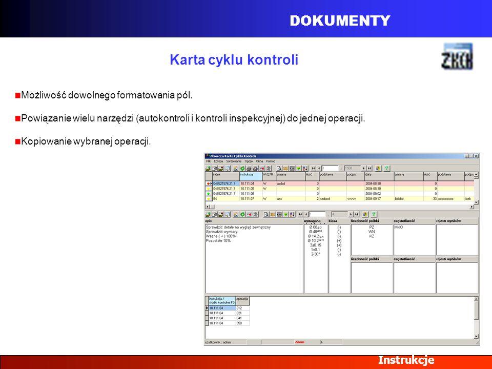 DOKUMENTY Instrukcje Karta cyklu kontroli Możliwość dowolnego formatowania pól. Powiązanie wielu narzędzi (autokontroli i kontroli inspekcyjnej) do je