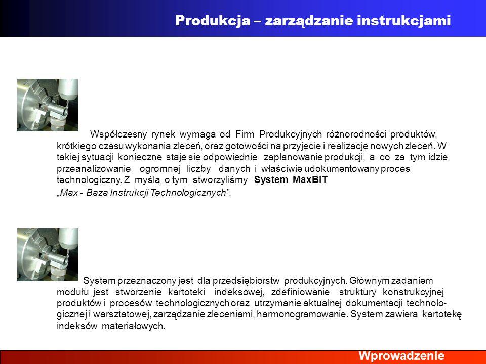 Wprowadzenie Produkcja – zarządzanie instrukcjami Współczesny rynek wymaga od Firm Produkcyjnych różnorodności produktów, krótkiego czasu wykonania zl