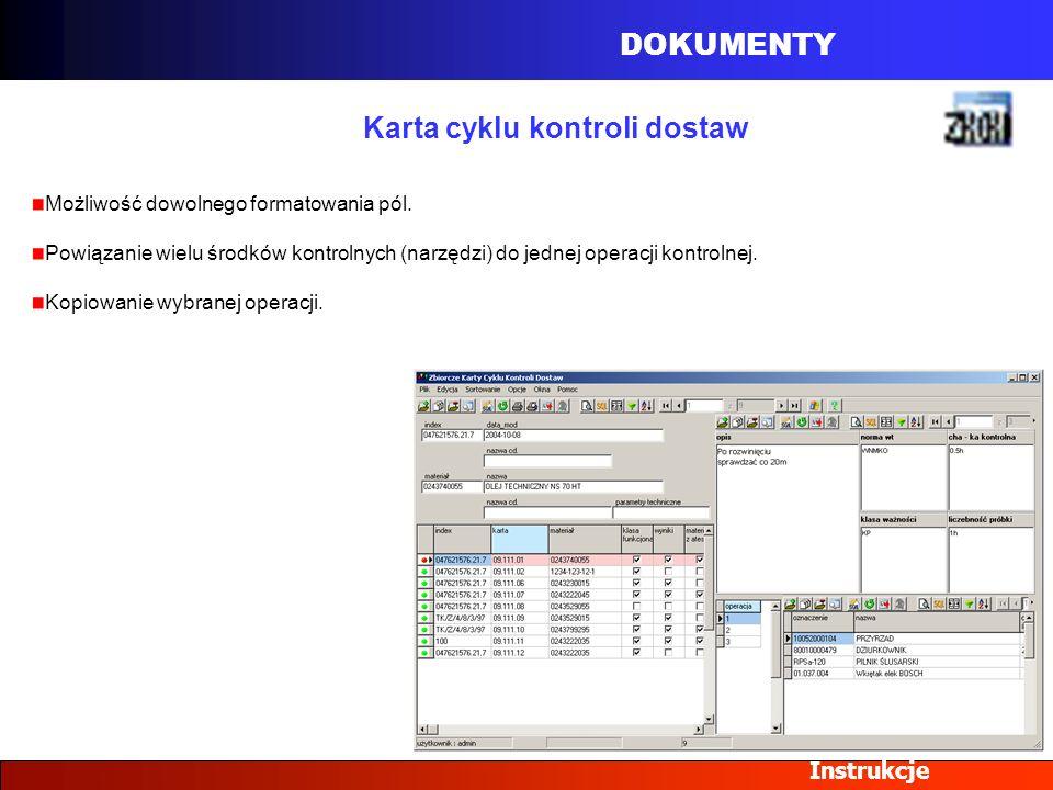 DOKUMENTY Instrukcje Karta cyklu kontroli dostaw Możliwość dowolnego formatowania pól. Powiązanie wielu środków kontrolnych (narzędzi) do jednej opera