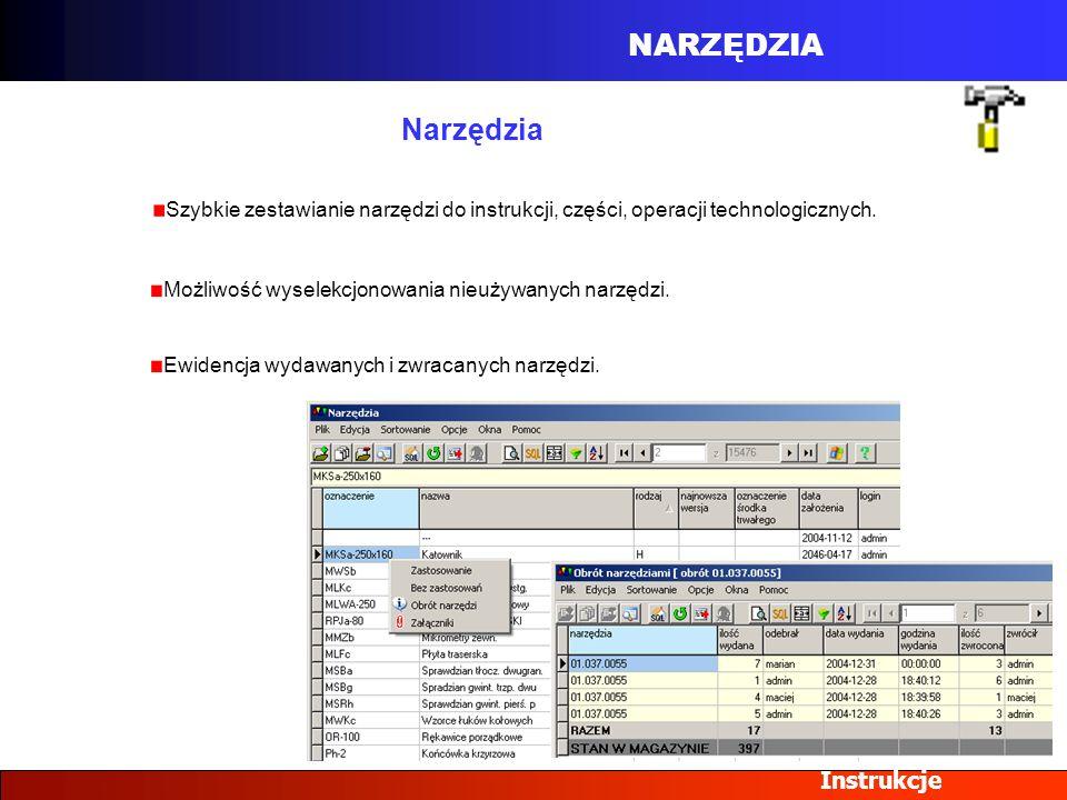 NARZĘDZIA Instrukcje Narzędzia Szybkie zestawianie narzędzi do instrukcji, części, operacji technologicznych. Możliwość wyselekcjonowania nieużywanych