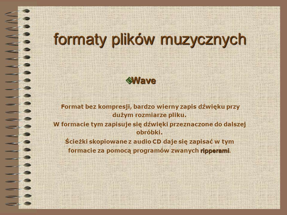 formaty plików muzycznych W Wave Format bez kompresji, bardzo wierny zapis dźwięku przy dużym rozmiarze pliku.