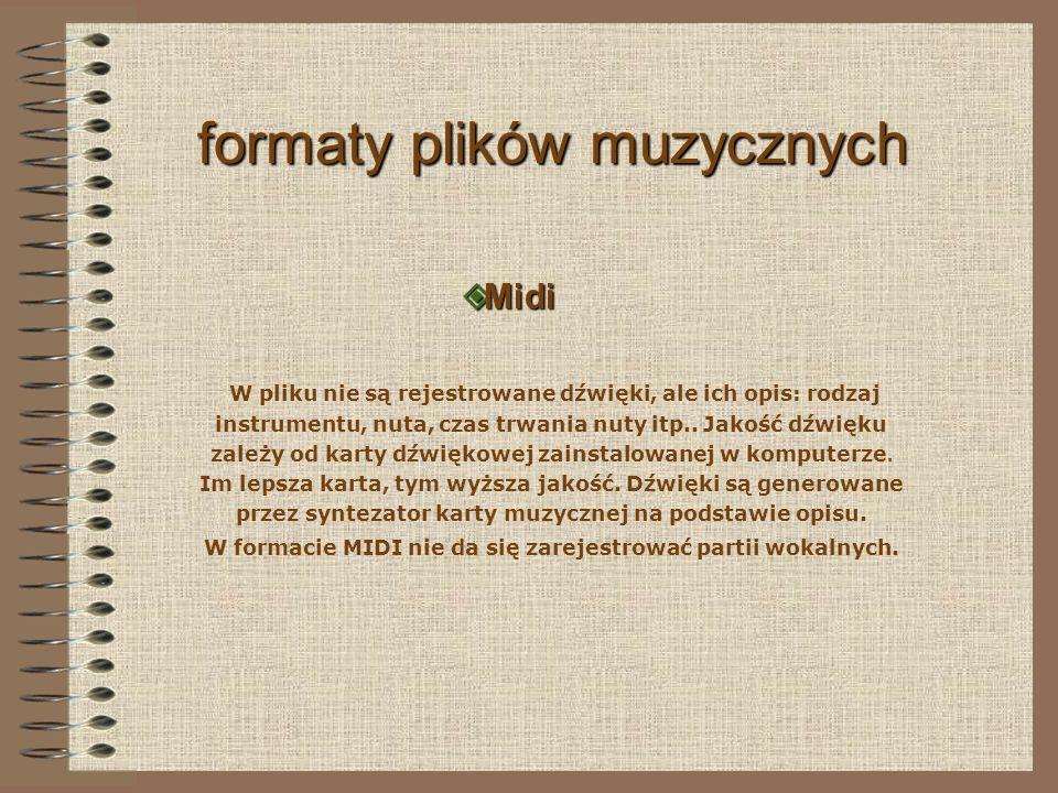 formaty plików muzycznych M Midi W pliku nie są rejestrowane dźwięki, ale ich opis: rodzaj instrumentu, nuta, czas trwania nuty itp..