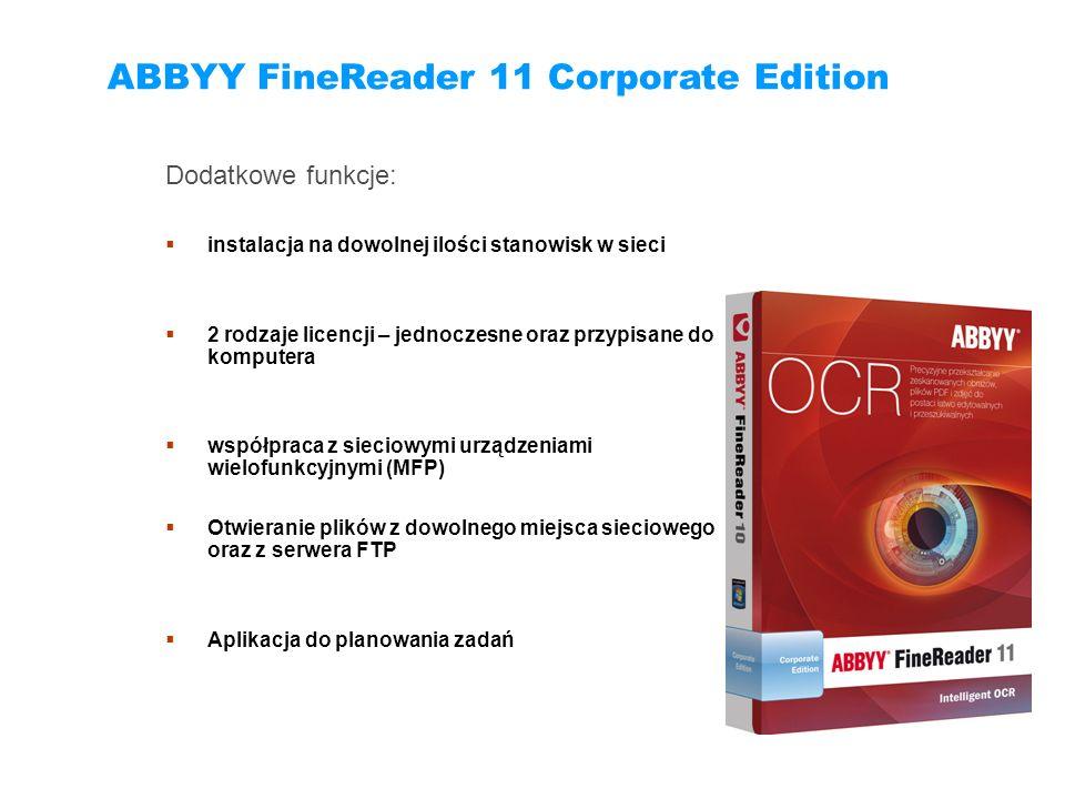 ABBYY FineReader 11 Corporate Edition Dodatkowe funkcje: instalacja na dowolnej ilości stanowisk w sieci 2 rodzaje licencji – jednoczesne oraz przypis