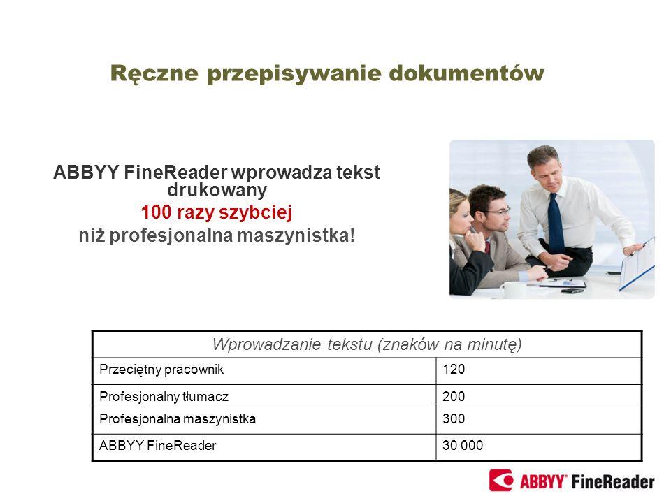 Ręczne przepisywanie dokumentów ABBYY FineReader wprowadza tekst drukowany 100 razy szybciej niż profesjonalna maszynistka! Wprowadzanie tekstu (znakó