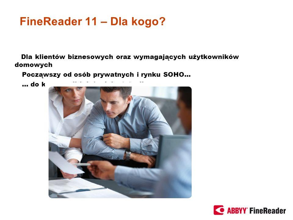 FineReader 11 – Dla kogo? Dla klientów biznesowych oraz wymagających użytkowników domowych Począwszy od osób prywatnych i rynku SOHO… … do korporacji