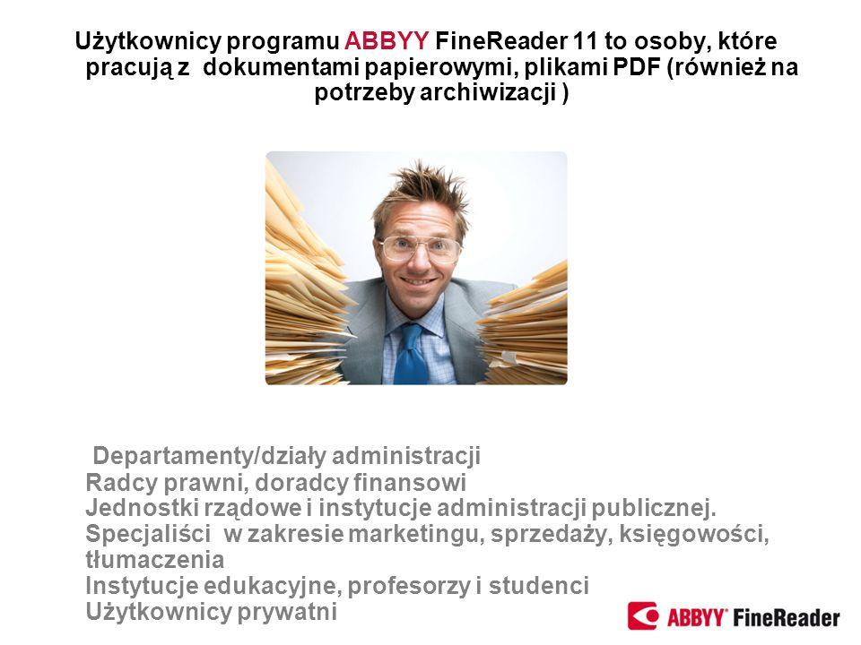 Użytkownicy programu ABBYY FineReader 11 to osoby, które pracują z dokumentami papierowymi, plikami PDF (również na potrzeby archiwizacji ) Departamen