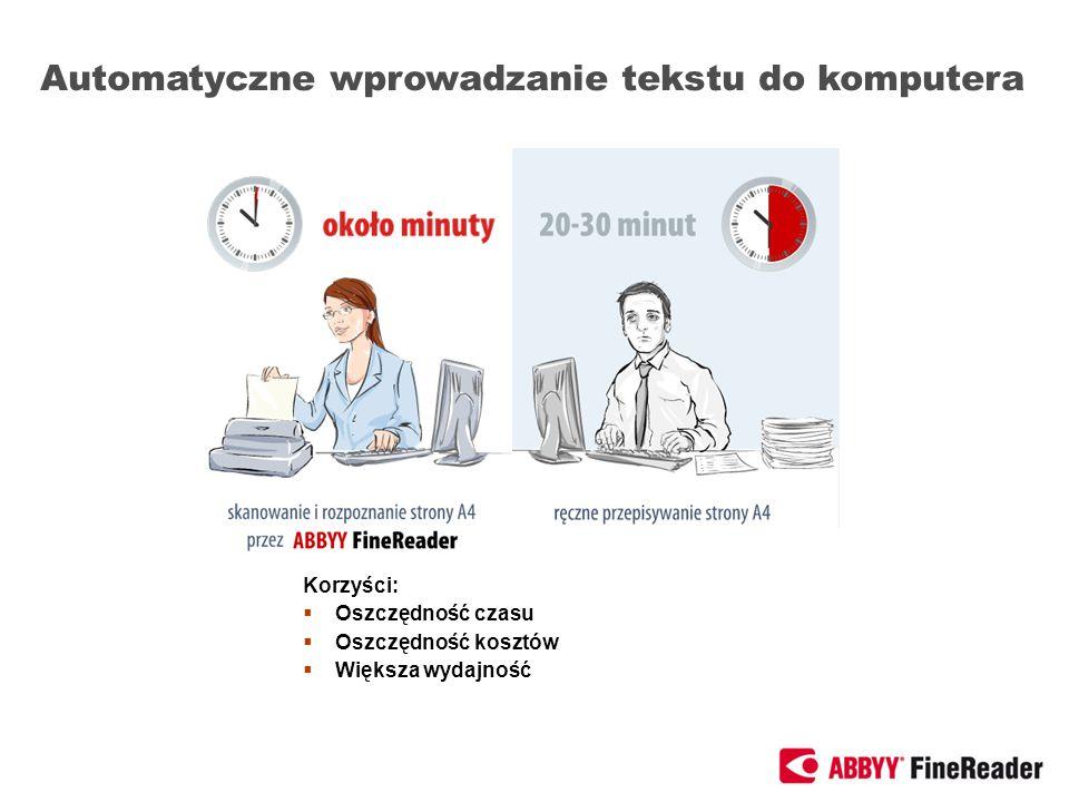 Automatyczne wprowadzanie tekstu do komputera Korzyści: Oszczędność czasu Oszczędność kosztów Większa wydajność