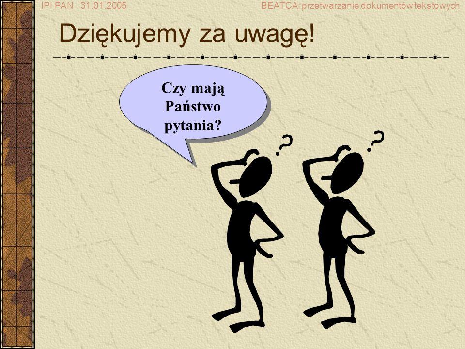 IPI PAN 31.01.2005BEATCA: przetwarzanie dokumentów tekstowych Dziękujemy za uwagę.