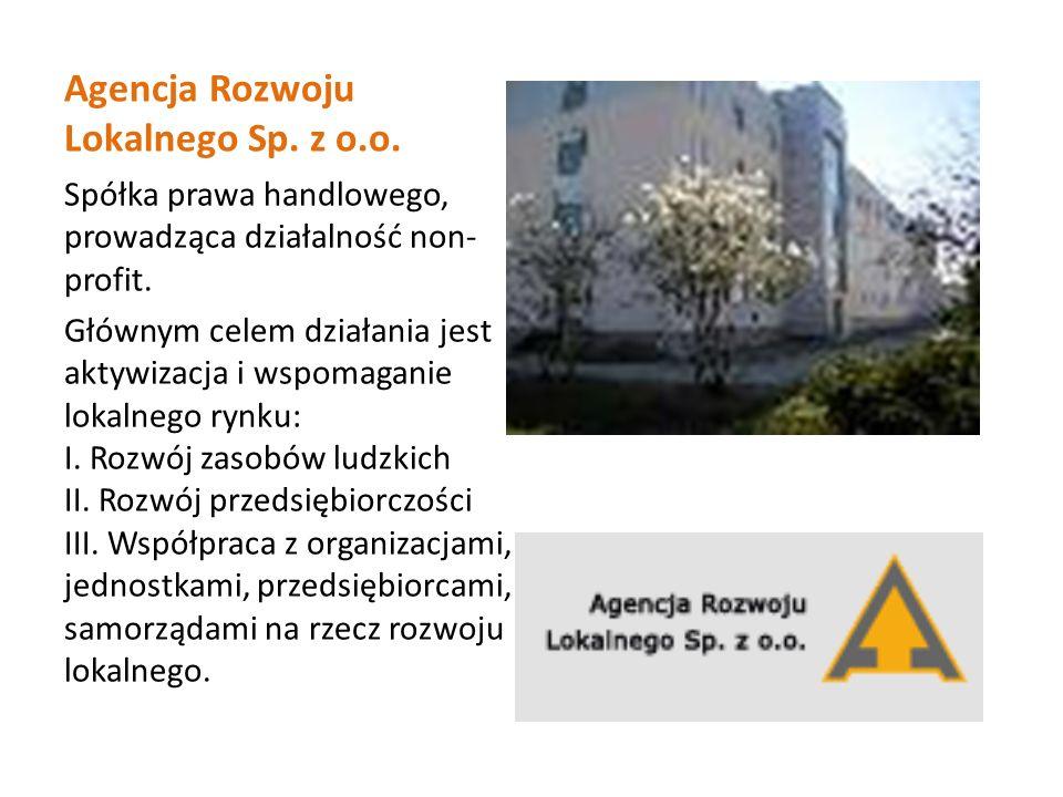Agencja Rozwoju Lokalnego Sp. z o.o. Spółka prawa handlowego, prowadząca działalność non- profit.