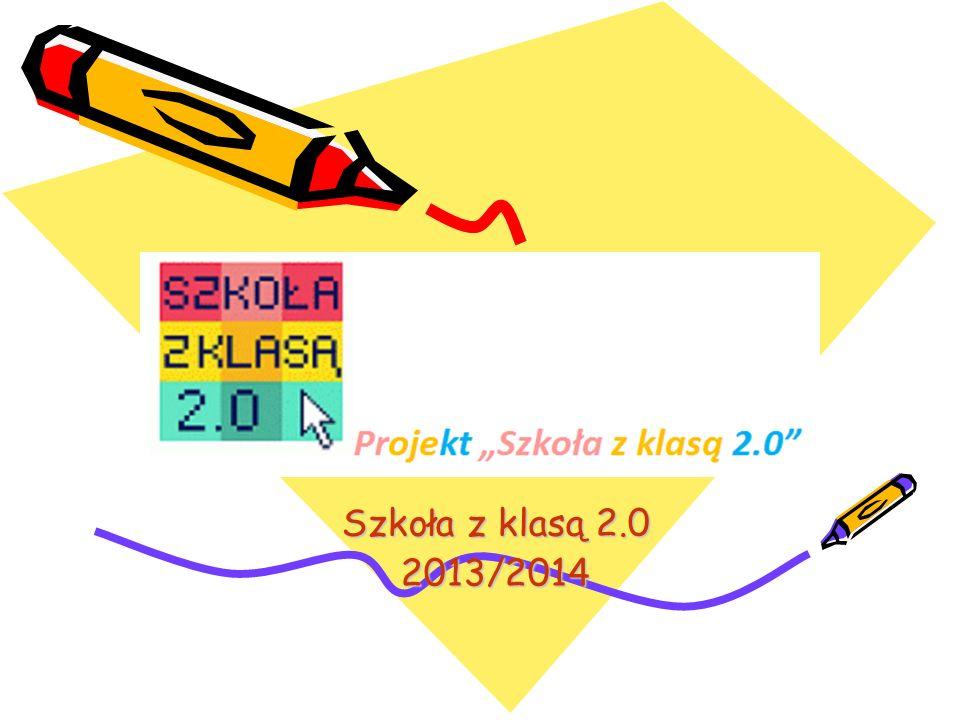 Szkoła z klasą 2.0 Szkoła z klasą 2.0 2013/2014 2013/2014