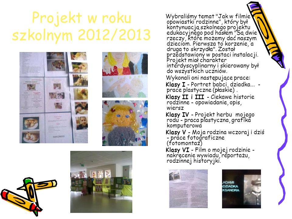 Projekt w roku szkolnym 2012/2013 Wybraliśmy temat Jak w filmie – opowiastki rodzinne, który był kontynuacją szkolnego projektu edukacyjnego pod hasłem Są dwie rzeczy, które możemy dać naszym dzieciom.