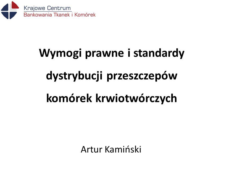 Wymogi prawne i standardy dystrybucji przeszczepów komórek krwiotwórczych Artur Kamiński
