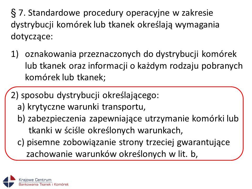§ 7. Standardowe procedury operacyjne w zakresie dystrybucji komórek lub tkanek określają wymagania dotyczące: 1)oznakowania przeznaczonych do dystryb