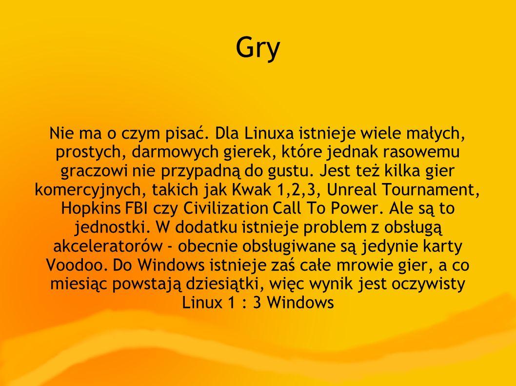 Gry Nie ma o czym pisać. Dla Linuxa istnieje wiele małych, prostych, darmowych gierek, które jednak rasowemu graczowi nie przypadną do gustu. Jest też