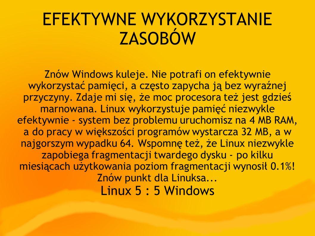 EFEKTYWNE WYKORZYSTANIE ZASOBÓW Znów Windows kuleje. Nie potrafi on efektywnie wykorzystać pamięci, a często zapycha ją bez wyraźnej przyczyny. Zdaje