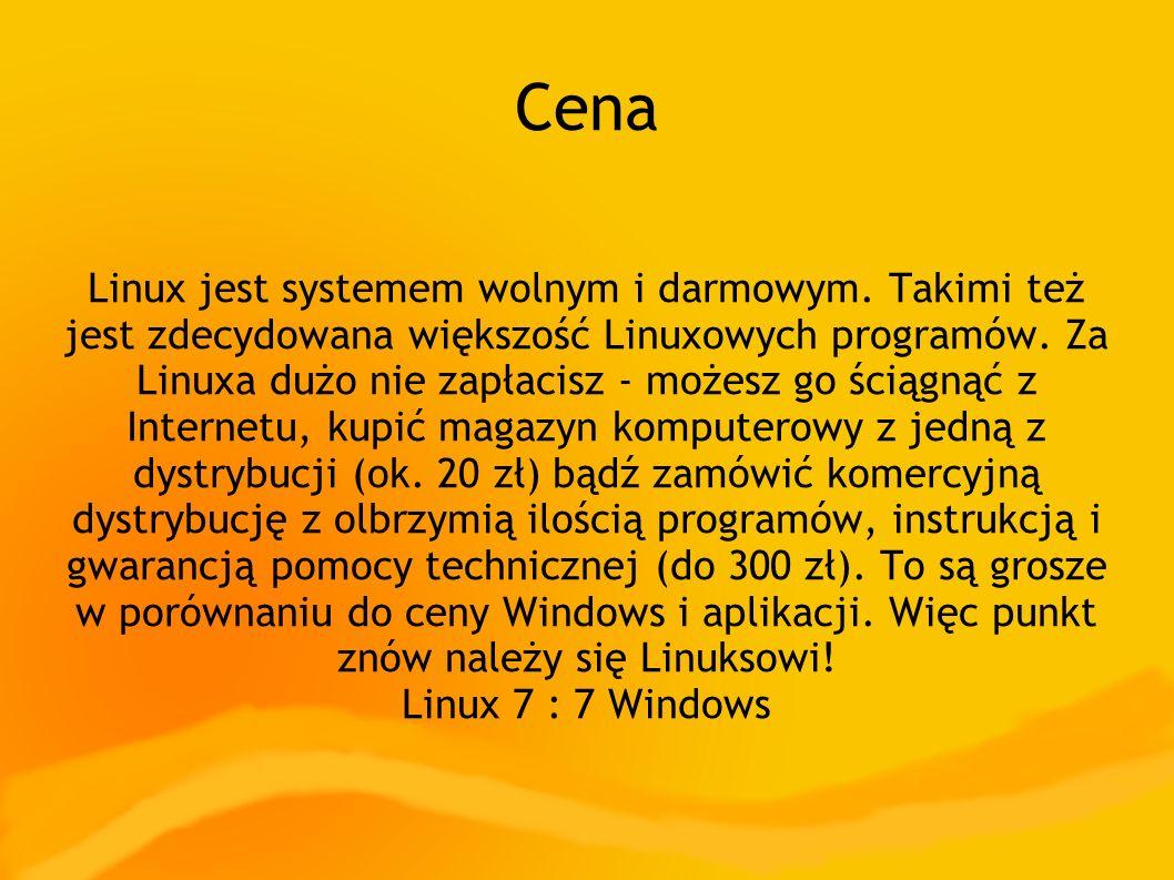 Cena Linux jest systemem wolnym i darmowym. Takimi też jest zdecydowana większość Linuxowych programów. Za Linuxa dużo nie zapłacisz - możesz go ściąg