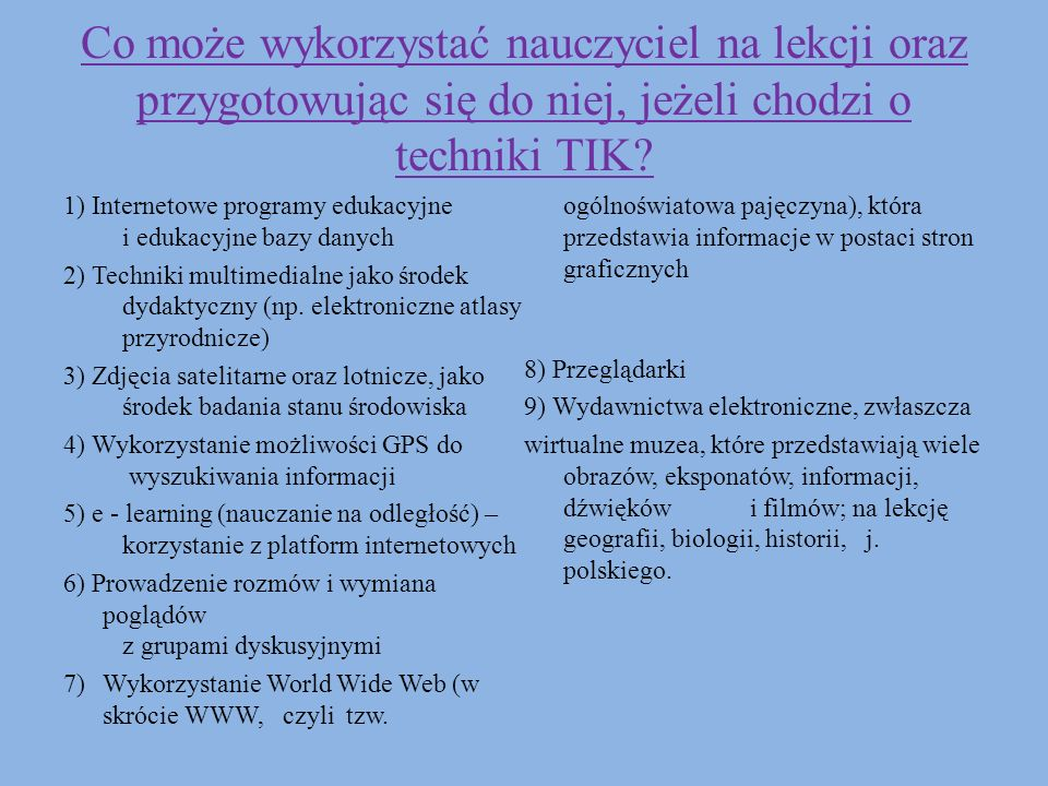 Co może wykorzystać nauczyciel na lekcji oraz przygotowując się do niej, jeżeli chodzi o techniki TIK? 1) Internetowe programy edukacyjne i edukacyjne