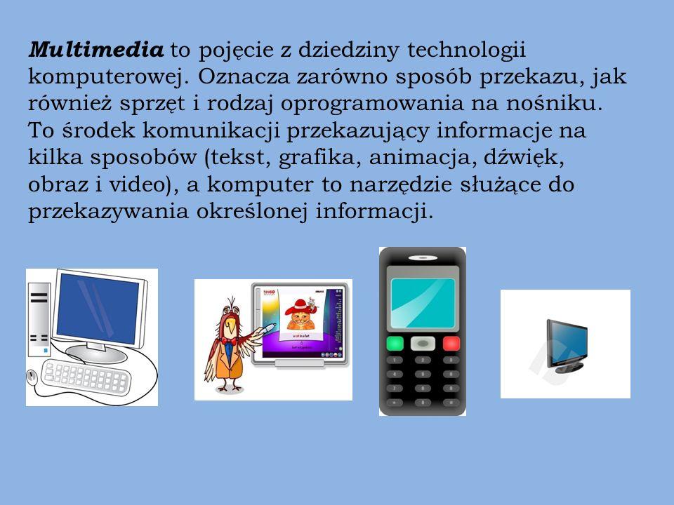 Multimedia to pojęcie z dziedziny technologii komputerowej. Oznacza zarówno sposób przekazu, jak również sprzęt i rodzaj oprogramowania na nośniku. To