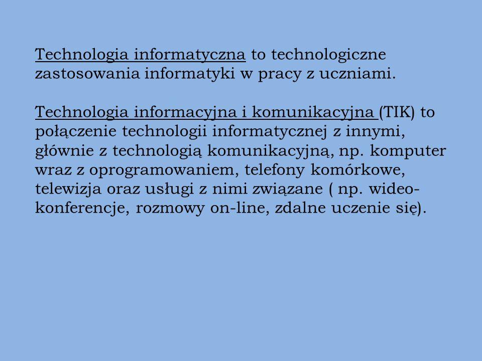 Technologia informatyczna to technologiczne zastosowania informatyki w pracy z uczniami. Technologia informacyjna i komunikacyjna (TIK) to połączenie