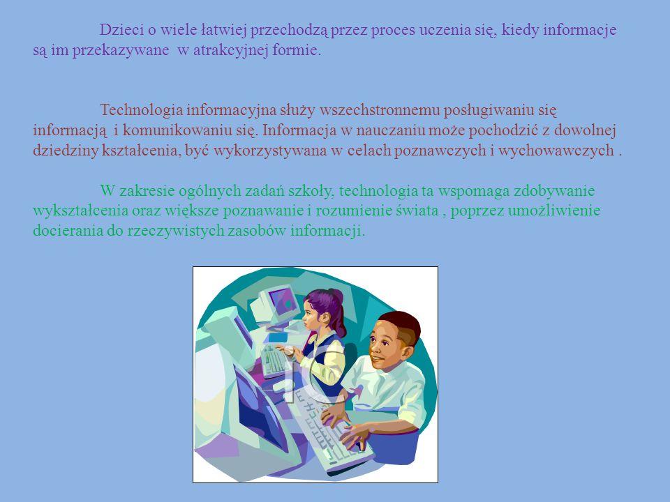 Dzieci o wiele łatwiej przechodzą przez proces uczenia się, kiedy informacje są im przekazywane w atrakcyjnej formie. Technologia informacyjna służy w