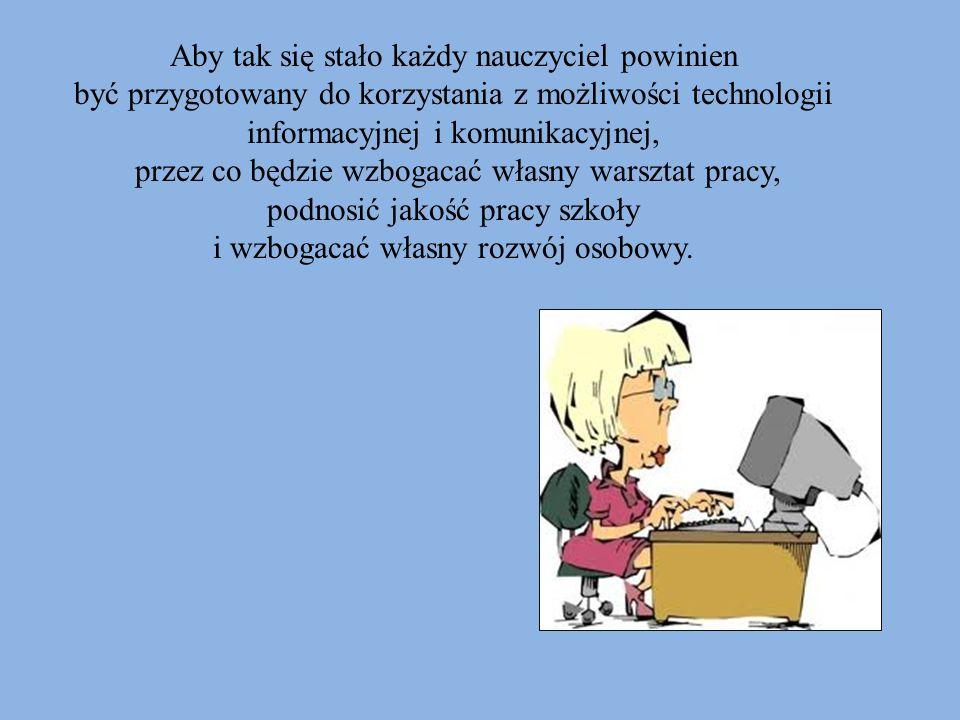 Aby tak się stało każdy nauczyciel powinien być przygotowany do korzystania z możliwości technologii informacyjnej i komunikacyjnej, przez co będzie w