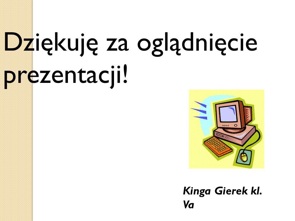 Dziękuję za oglądnięcie prezentacji! Kinga Gierek kl. Va