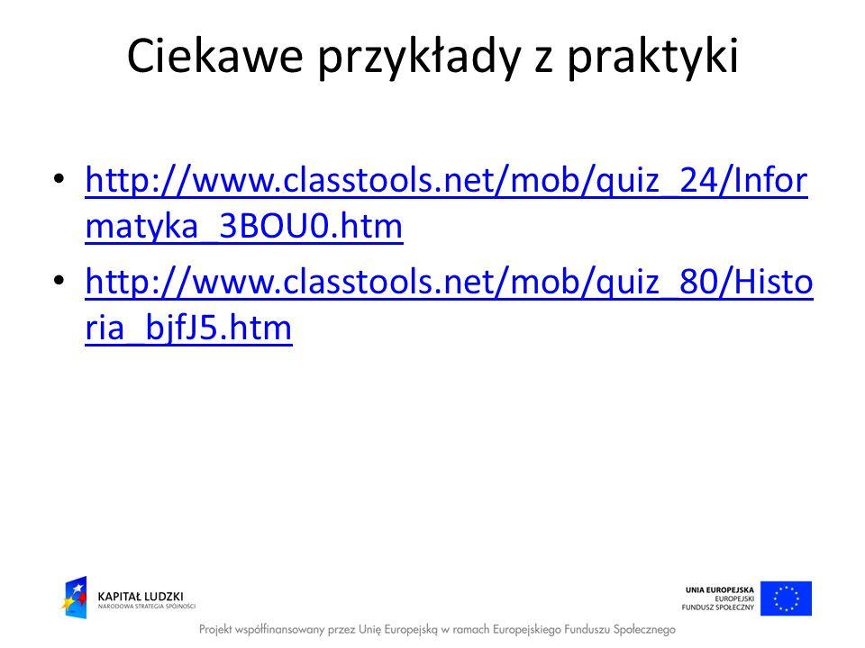 Ciekawe przykłady z praktyki http://www.classtools.net/mob/quiz_24/Infor matyka_3BOU0.htm http://www.classtools.net/mob/quiz_24/Infor matyka_3BOU0.htm