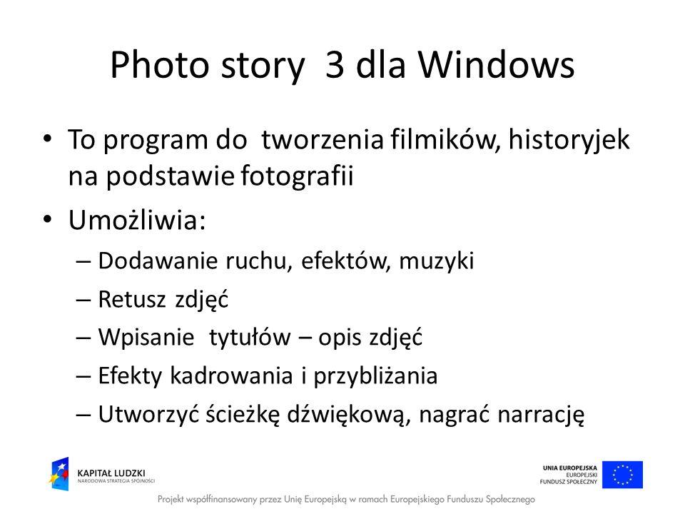 Photo story 3 dla Windows To program do tworzenia filmików, historyjek na podstawie fotografii Umożliwia: – Dodawanie ruchu, efektów, muzyki – Retusz