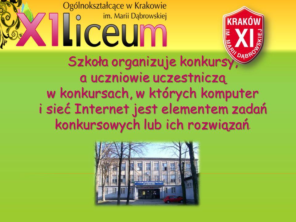 Szkoła organizuje konkursy, a uczniowie uczestniczą w konkursach, w których komputer i sieć Internet jest elementem zadań konkursowych lub ich rozwiąz