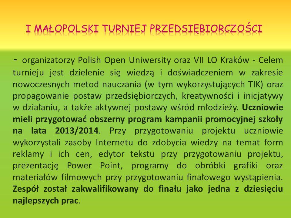 - organizatorzy Polish Open Uniwersity oraz VII LO Kraków - Celem turnieju jest dzielenie się wiedzą i doświadczeniem w zakresie nowoczesnych metod na