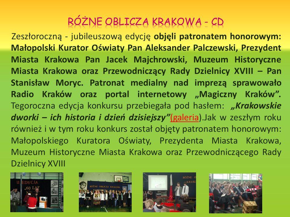 Zeszłoroczną - jubileuszową edycję objęli patronatem honorowym: Małopolski Kurator Oświaty Pan Aleksander Palczewski, Prezydent Miasta Krakowa Pan Jac