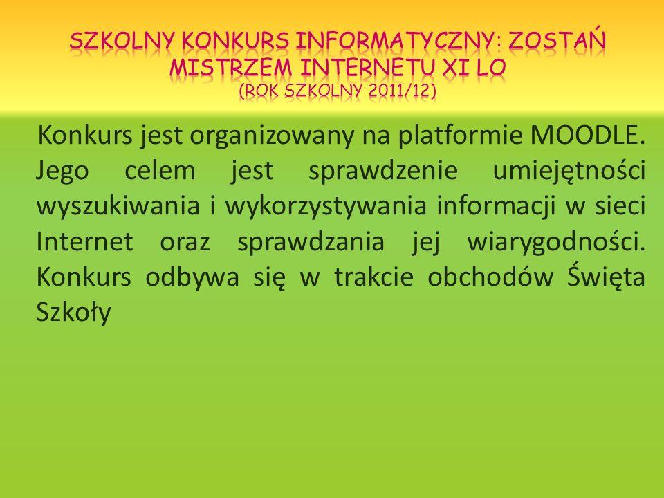 Konkurs jest organizowany na platformie MOODLE. Jego celem jest sprawdzenie umiejętności wyszukiwania i wykorzystywania informacji w sieci Internet or
