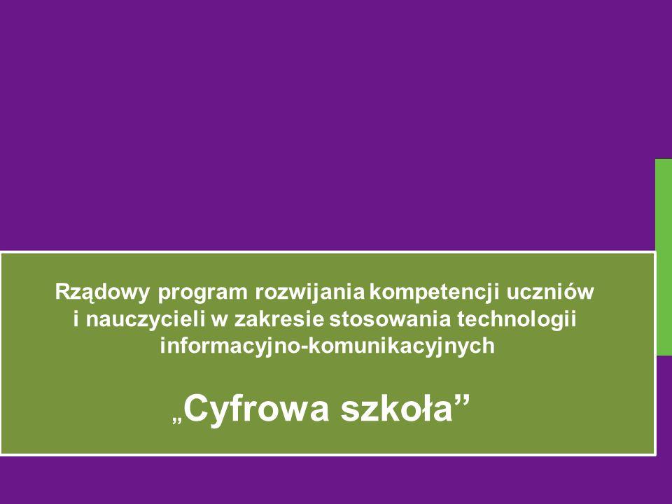 Rządowy Program rozwijania kompetencji uczniów i nauczycieli w zakresie stosowania technologii informacyjno- komunikacyjnych Cyfrowa szkoła Czas trwania programu: od dnia....................