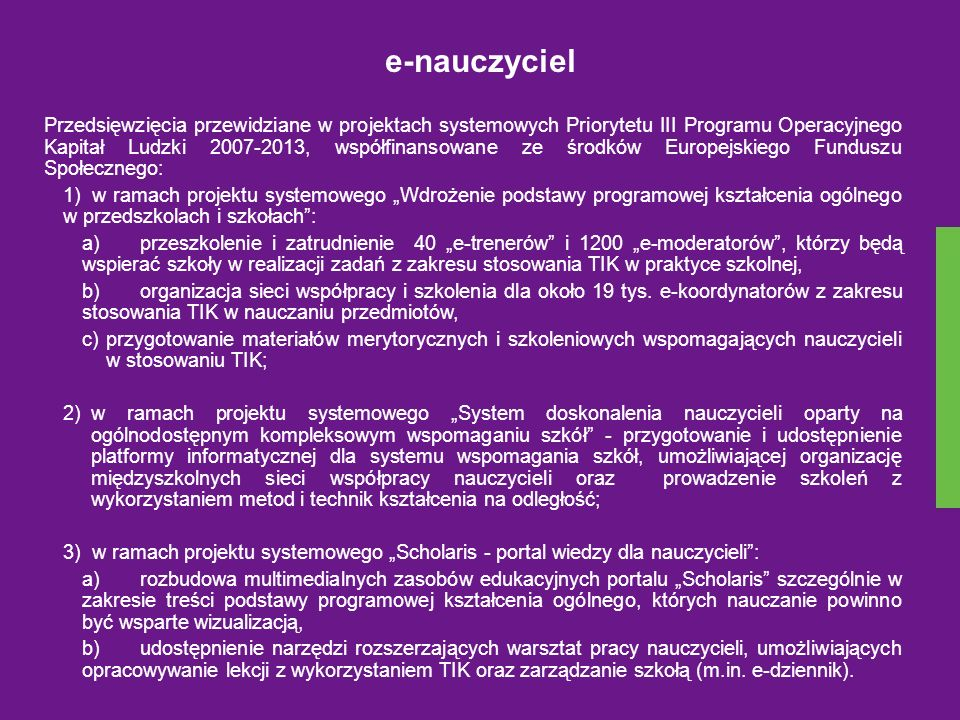 e-nauczyciel Przedsięwzięcia przewidziane w projektach systemowych Priorytetu III Programu Operacyjnego Kapitał Ludzki 2007-2013, współfinansowane ze