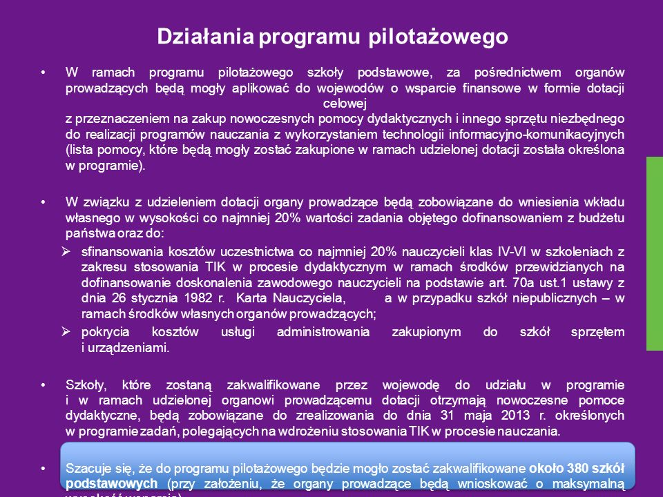 Działania programu pilotażowego W ramach programu pilotażowego szkoły podstawowe, za pośrednictwem organów prowadzących będą mogły aplikować do wojewo
