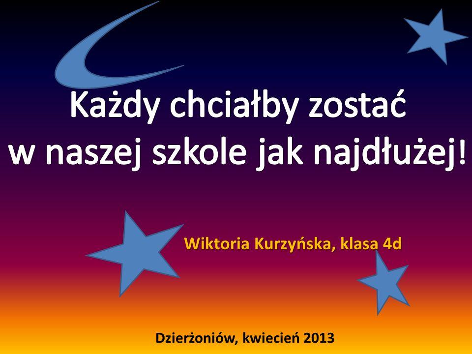 Wiktoria Kurzyńska, klasa 4d Dzierżoniów, kwiecień 2013