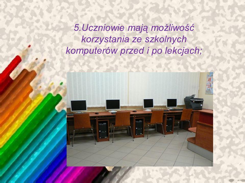 5.Uczniowie mają możliwość korzystania ze szkolnych komputerów przed i po lekcjach;