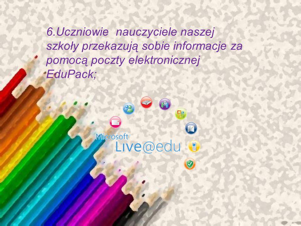 6.Uczniowie nauczyciele naszej szkoły przekazują sobie informacje za pomocą poczty elektronicznej EduPack;