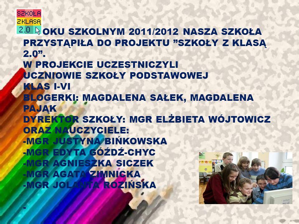 W ROKU SZKOLNYM 2011/2012 NASZA SZKOŁA PRZYSTĄPIŁA DO PROJEKTU SZKOŁY Z KLASĄ 2.0.