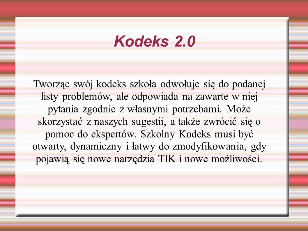 Kodeks 2.0 Tworząc swój kodeks szkoła odwołuje się do podanej listy problemów, ale odpowiada na zawarte w niej pytania zgodnie z własnymi potrzebami.