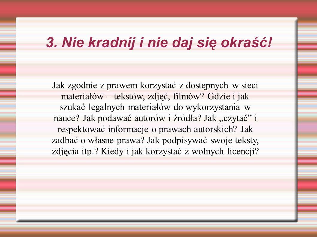 3. Nie kradnij i nie daj się okraść! Jak zgodnie z prawem korzystać z dostępnych w sieci materiałów – tekstów, zdjęć, filmów? Gdzie i jak szukać legal