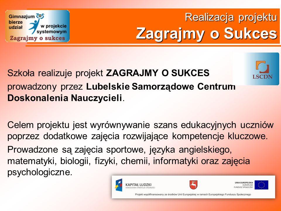 Realizacja projektu Zagrajmy o Sukces Szkoła realizuje projekt ZAGRAJMY O SUKCES prowadzony przez Lubelskie Samorządowe Centrum Doskonalenia Nauczycie