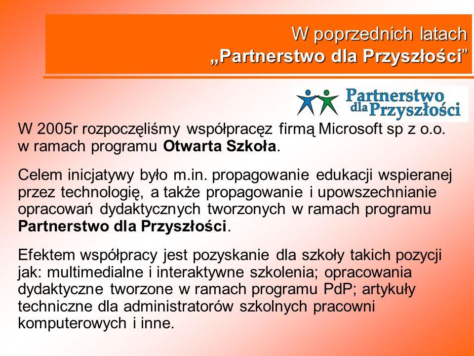 W poprzednich latach Partnerstwo dla Przyszłości W 2005r rozpoczęliśmy współpracęz firmą Microsoft sp z o.o. w ramach programu Otwarta Szkoła. Celem i