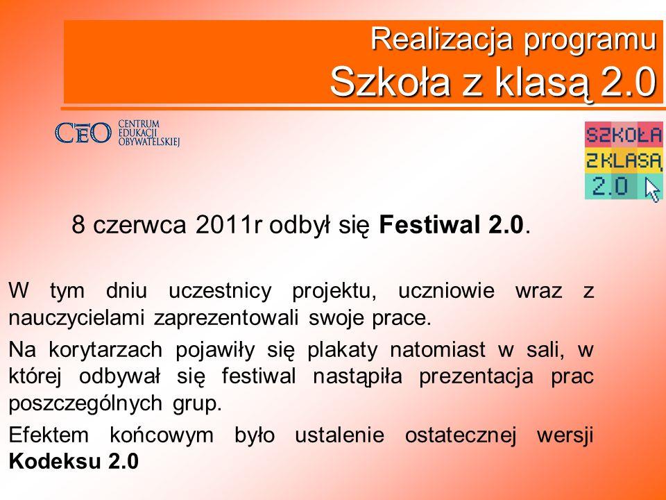 Realizacja programu Szkoła z klasą 2.0 8 czerwca 2011r odbył się Festiwal 2.0. W tym dniu uczestnicy projektu, uczniowie wraz z nauczycielami zaprezen
