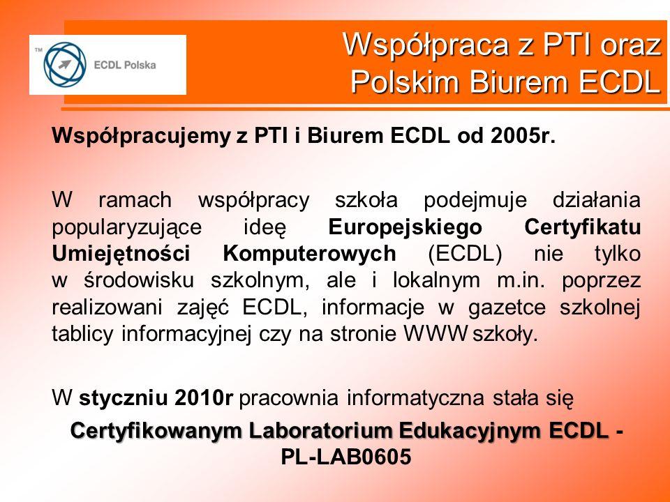 Współpraca z PTI oraz Polskim Biurem ECDL Współpracujemy z PTI i Biurem ECDL od 2005r. W ramach współpracy szkoła podejmuje działania popularyzujące i