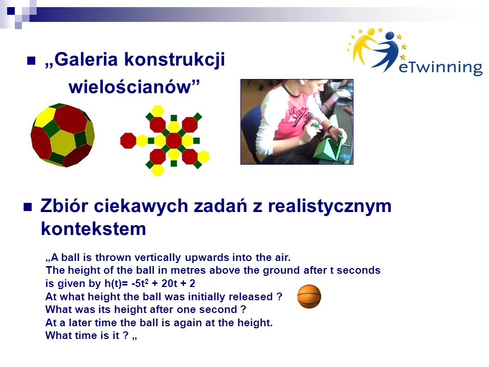 Galeria konstrukcji wielościanów Zbiór ciekawych zadań z realistycznym kontekstem A ball is thrown vertically upwards into the air.